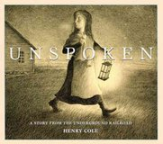 A Stop Along the Underground Railroad: Henry Cole's 'Unspoken'
