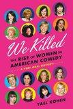 Yael Kohen's 'We Killed: The Rise of Women in American Comedy'
