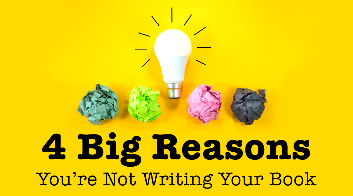 4 Big Reasons You're Not Writing Your Book