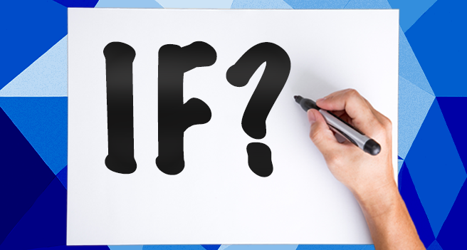 Ask Our Editors: If 'if,' what then?